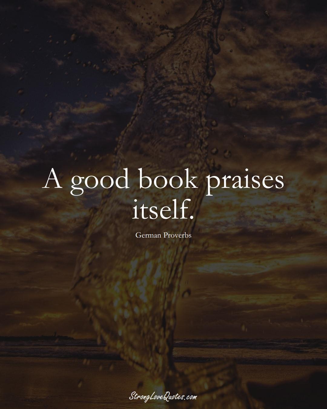 A good book praises itself. (German Sayings);  #EuropeanSayings