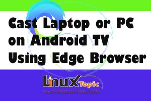 cast using edge browser,  cast laptop using edge brower, share laptop screen with tv Chromecast, share laptop screen to tv wireless, share laptop