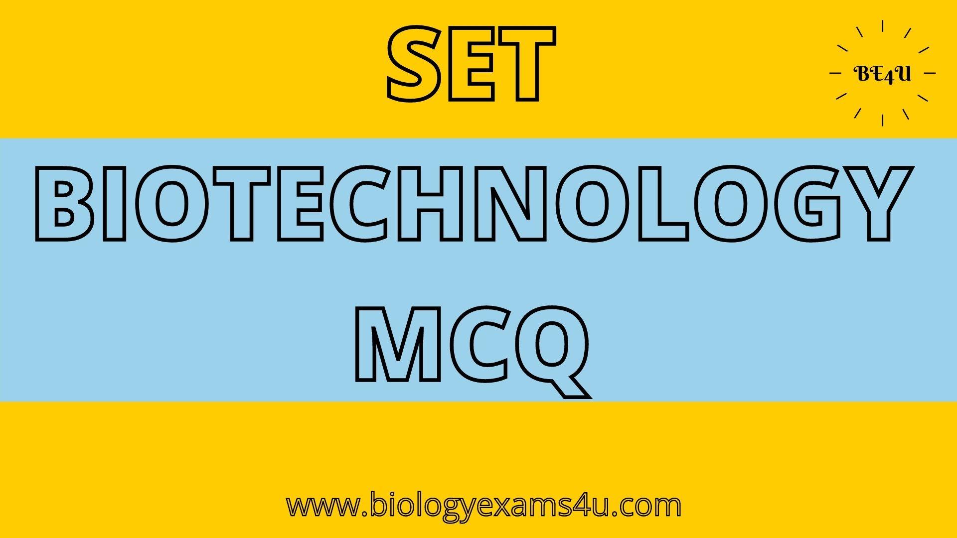 SET Biotechnology MCQ - PG Level Questions