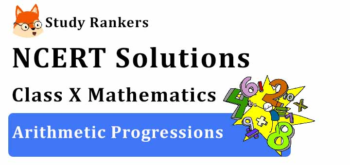 NCERT Solutions for Class 10th: Ch 5 Arithmetic Progressions Math