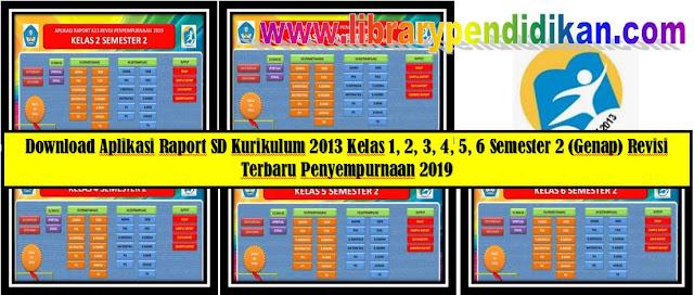 Download Aplikasi Raport SD Kurikulum 2013 Kelas 1, 2, 3, 4, 5, 6 Semester 2 (Genap) Revisi Terbaru Penyempurnaan 2019, http://www.librarypendidikan.com/