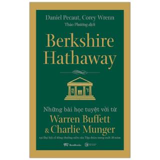 Berkshire Hathaway: Những Bài Học Tuyệt Vời Từ Warren Buffett Và Charlie Munger Tại Đại Hội Cổ Đông Thường Niên Của Tập Đoàn Trong Suốt 30 Năm ebook PDF EPUB AWZ3 PRC MOBI