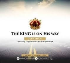 The King Is On His Way By Jephtath Ft. Kaestrings and Hope Obaje_Download Mp3, Video And Lyrics