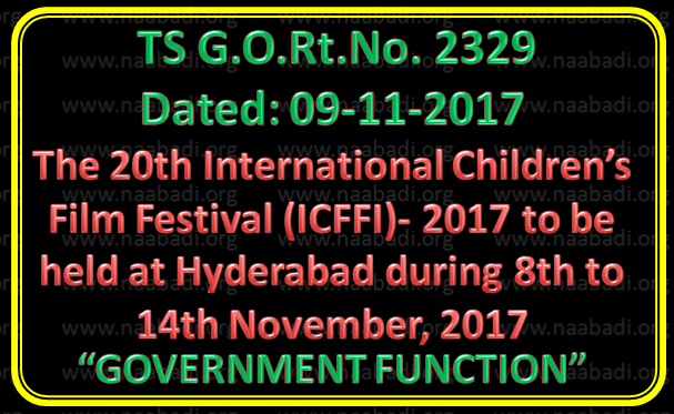 TS GO Rt No 2329 || The 20th International Children's Film Festival (ICFFI)- 2017 to be held at Hyderabad during 8th to 14th November, 2017