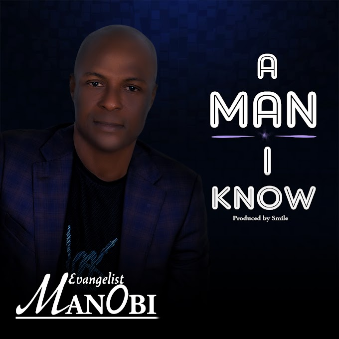 GOSPEL MUSIC: Evangelist Manobi - A Man I Know