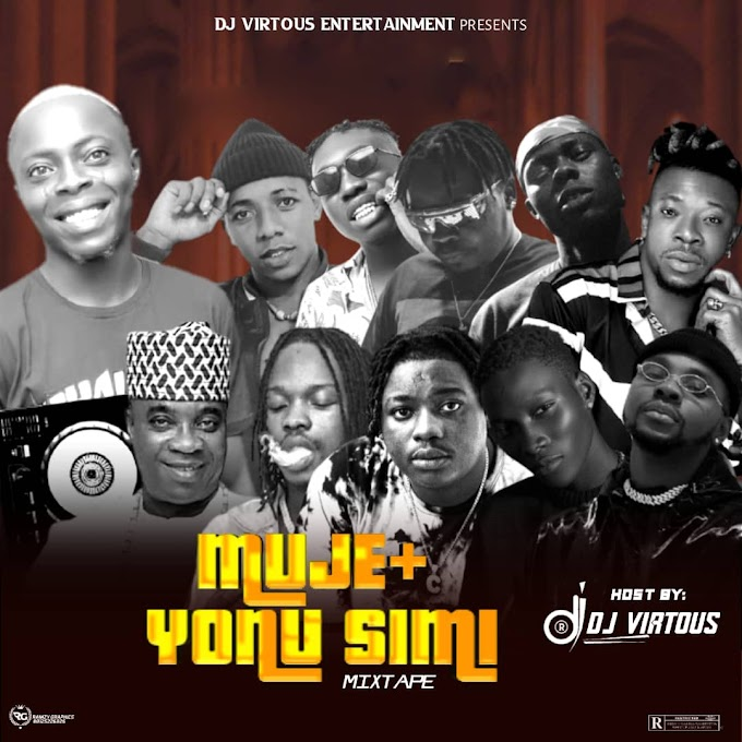 Mixtape: DJ Virtuous - Muje + Yonu Simi Mixtape || @Djvirtuous1 @Djvirtuous01