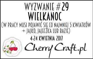 http://cherrycraftpl.blogspot.com/2017/04/wyzwanie-29-wielkanocne.html