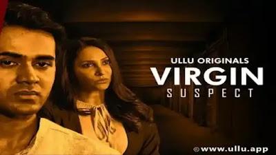 VirginI Suspect Ullu Web Series Cast Actress Name Watch Online