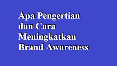 Apa Pengertian dan Cara Meningkatkan Brand Awareness