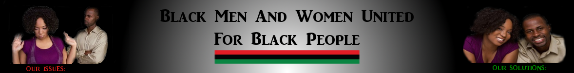 Black Men And Women United For Black People!
