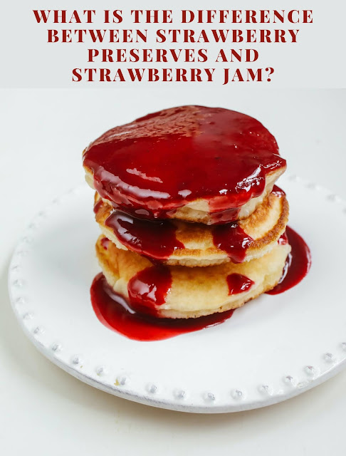 What is the difference between strawberry preserves and strawberry jam