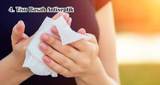 Tisu Basah Antiseptik harus disiapkan jika ingin traveling selama pandemi dan new normal