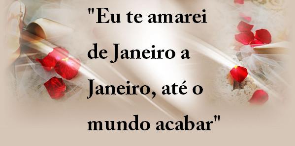 """Te Amarei De Janeiro A Janeiro Até O Mundo Acabar: Belas Frases De Amor: """"Eu Te Amarei De Janeiro A Janeiro"""