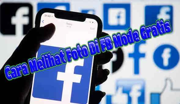 3 Cara Melihat Foto Di FB Mode Gratis 2020 Terbaru