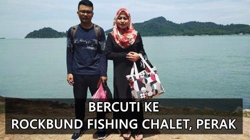 Bercuti di Rockbund Fishing Chalet, Perak.