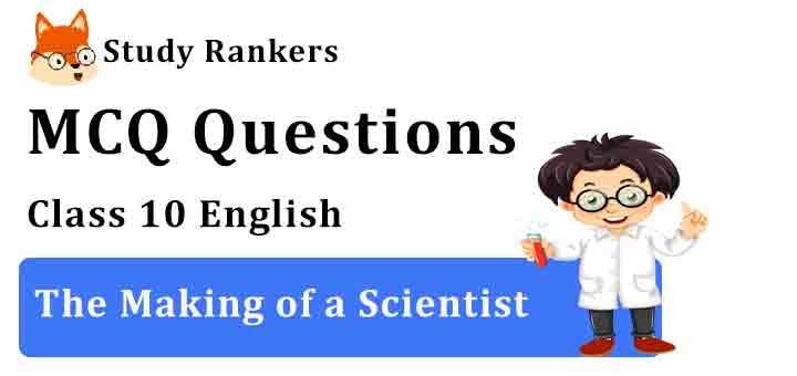 MCQ Questions for Class 10 English Chapter 6 The Making of a Scientist Footprints without Feet
