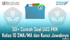 Lengkap - 50+ Contoh Soal UAS PKN Kelas 10 SMA/MA dan Kunci Jawabnya Terbaru