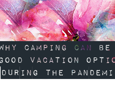 Why Camping Can Be A Good Vacation Option During the Pandemic