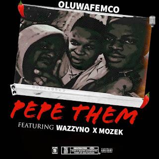 [MUSIC] Oluwafemco PEPE THEM ft Wazzyno X Mozek