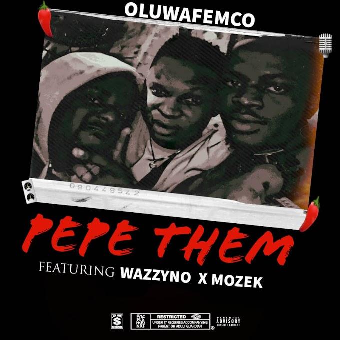 MUSIC : Oluwafemco - PEPE THEM ft wazzyno X mozek || @oluwafemco_rst