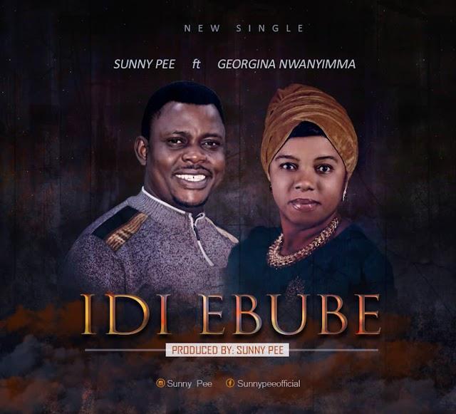 MUSIC + Lyrics Video : Sunny Pee Idi Ebube Ft. Georgina Nwanyimma
