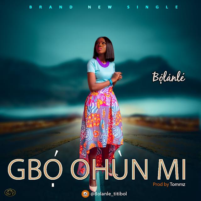 "MUSIC: Bolanle Debuts with a brand New Single - ""Gbọ́ohùnmi"" || @titibol2003"