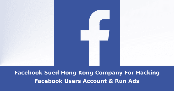 Facebook Sued Hong Kong Company For Hacking Facebook Users Account Using Malware & Run Malicious Ads
