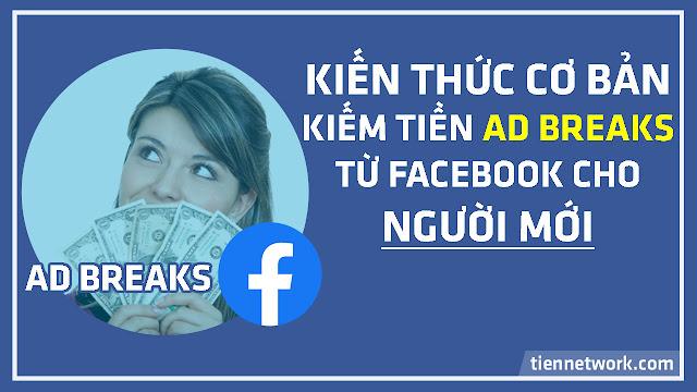 Kiến thức cơ bản kiếm tiền Ad Breaks từ Facebook cho người mới