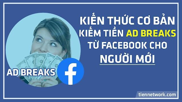Kiến thức cơ bản kiếm tiền Ad Breaks từ Facebook cho người mới 2019