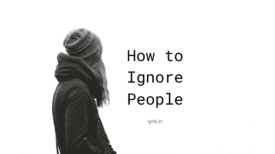 How to Ignore People