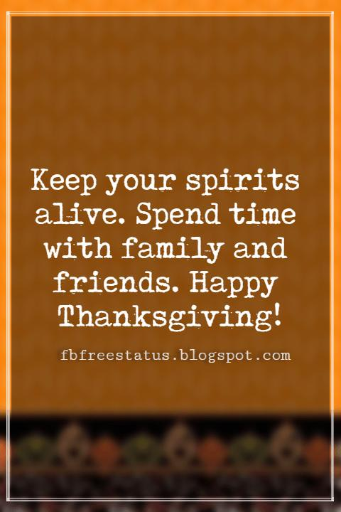 Messages For Thanksgiving, Keep your spirits alive. Spend time with family and friends. Happy Thanksgiving!