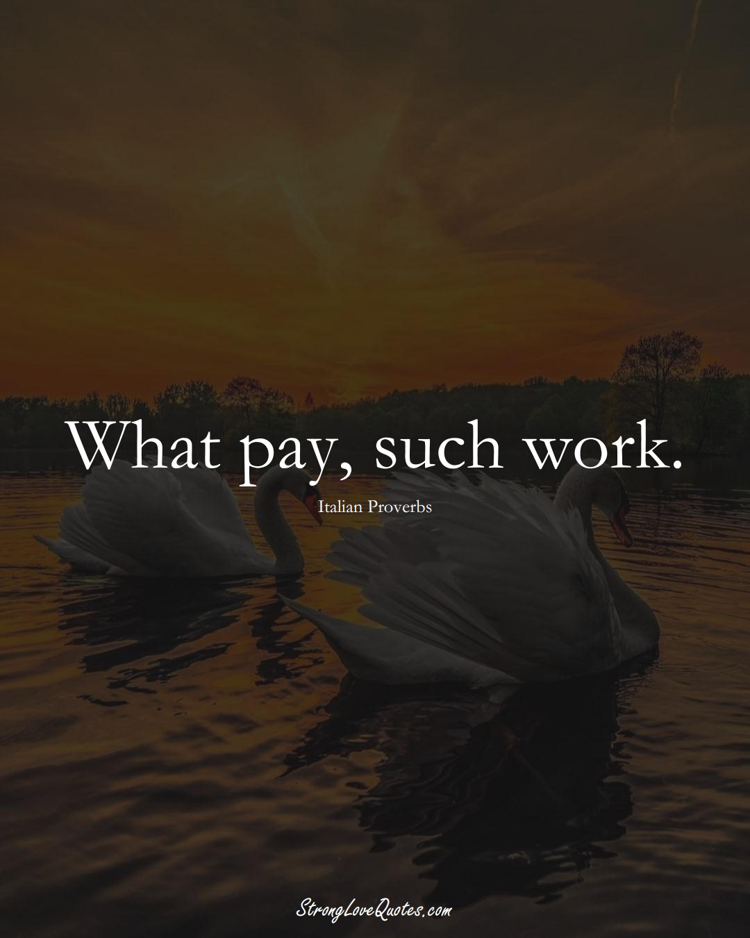 What pay, such work. (Italian Sayings);  #EuropeanSayings