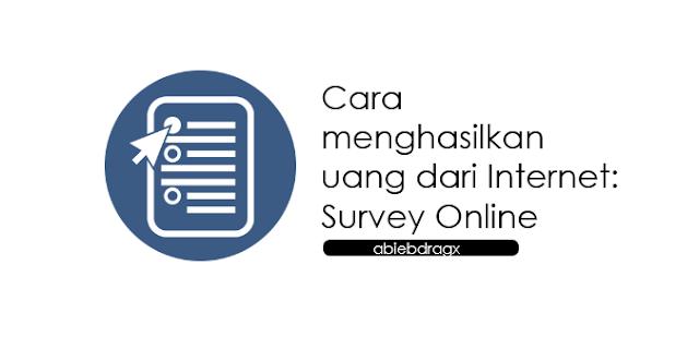 Cara mendapatkan uang dari internet dengan mengerjakan survey online yang terbukti membayar mahal. abiebdragx