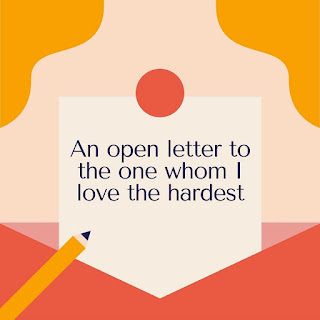 An open letter to the one I love the hardest