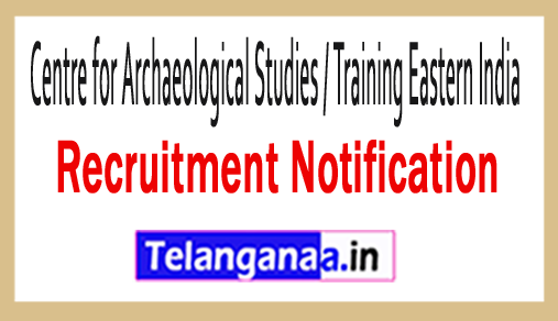 Centre for Archaeological Studies / Training, Eastern India CASTEI Recruitment