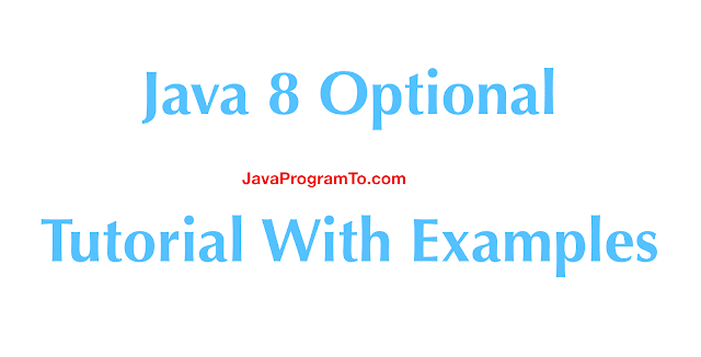 Java 8 Optional Tutorial With Examples