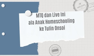MTQ dan Live In Anak Homeschooling