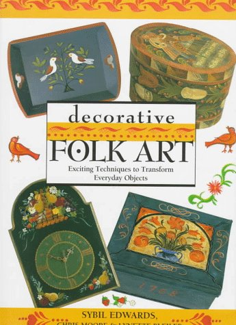 Decorative Folk Art - Exciting Techniques to Transform Everyday Objects by Sybil Edwards and Chris Moore