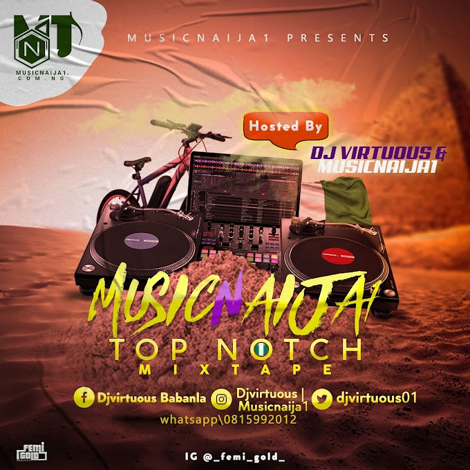 [Mixtape] Musicnaija1 ft Dj virtuous - Top Notch mix.p3