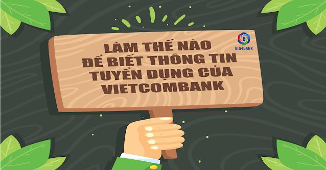 Làm Thế Nào Để Biết Thông Tin Tuyển Dụng Của Vietcombank
