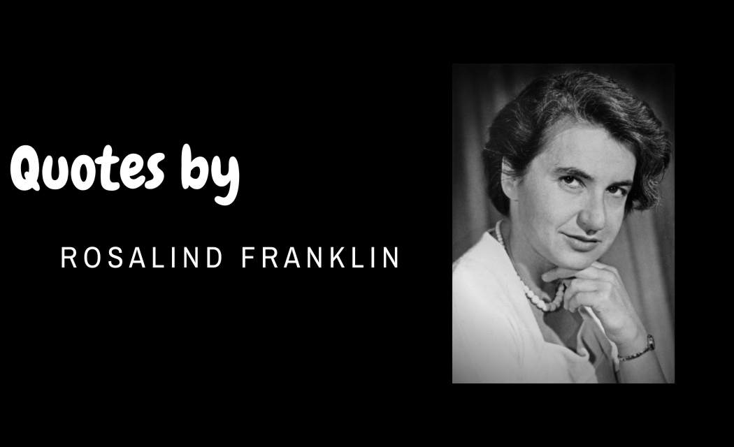Best 25+ Quotes by Rosalind Franklin About Science,Life,Inspiration and more