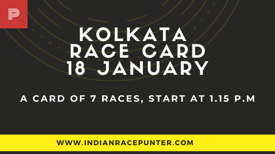 Kolkata Race Card 18 January, India Race Tips by indianracepunter,  Race Cards,