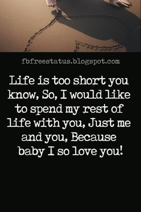 Love Text Messages, Life is too short you know, So, I would like to spend my rest of life with you, Just me and you, Because baby I so love you!