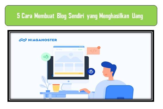 5 Cara Membuat Blog Sendiri yang Menghasilkan Uang
