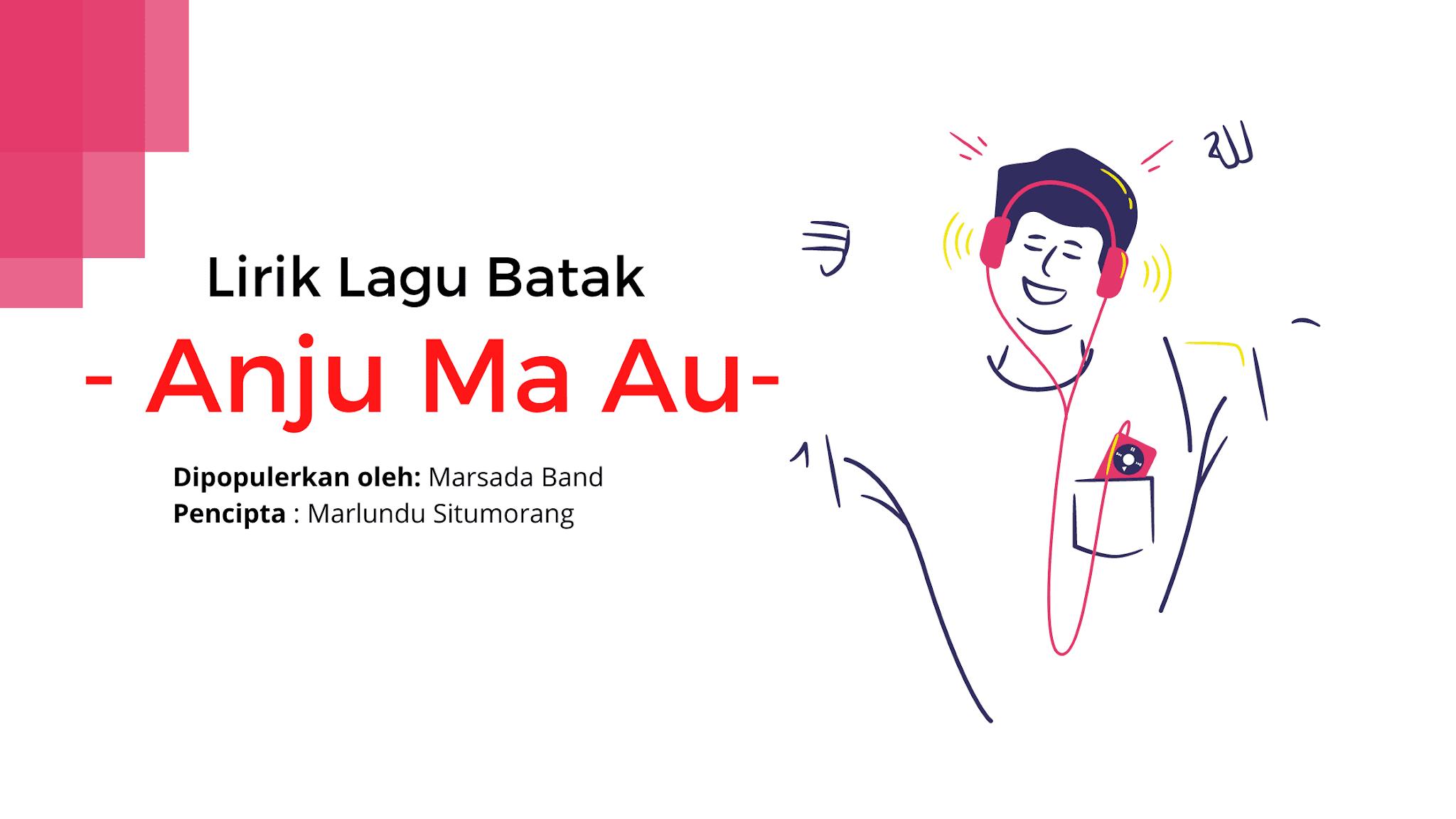 Lirik Lagu Batak [ Anju Ma Au ] Marsada Band