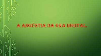 A imagem mostra uma placa de aplicativo móvel e está escrita a frase. A angustia da era digital.