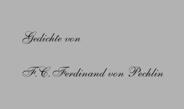 Gedichte des Dichters Friedrich von Pechlin