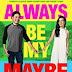 Sinopsis Always Be My Maybe (2019), komedi romantis dari Netflix