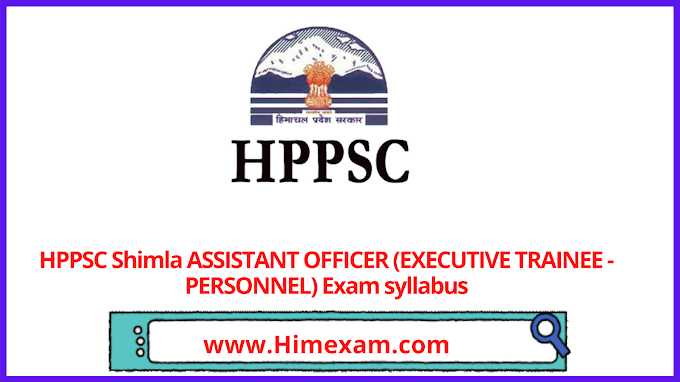 HPPSC Shimla ASSISTANT OFFICER (EXECUTIVE TRAINEE - PERSONNEL) Exam syllabus