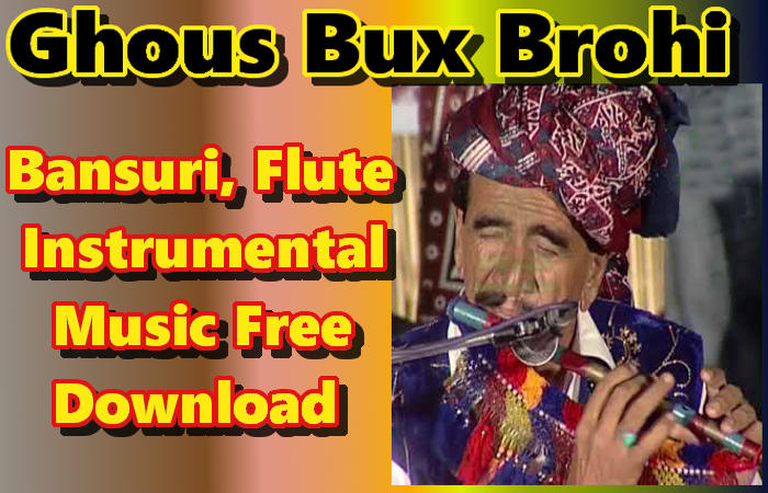 Ghous Bux Brohi, Bansuri, Flute, Instrumental  Music Download